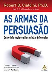 Capa do livro As armas da persuasão - Como influenciar e não se deixar influenciar